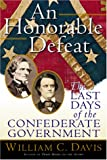 An Honorable Defeat: The Last Days of the Confederate Government
