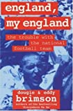 England, My England: The Trouble with the National Football Team Dougie Brimson