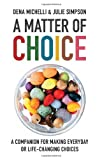 img - for A Matter of Choice: A Companion for Making Everyday or Life-Changing Choices book / textbook / text book