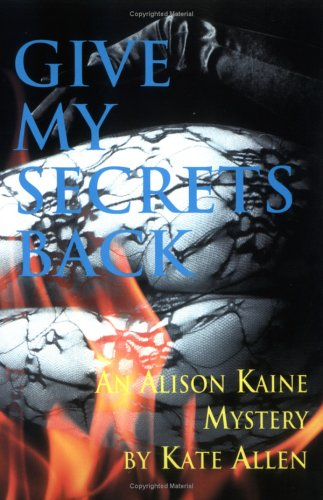 Give My Secrets Back (The Second Alison Kaine Mystery), Allen,Kate