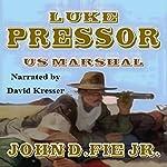 Luke Pressor - US Marshall: A Wild West Action Series #1   John D. Fie Jr.