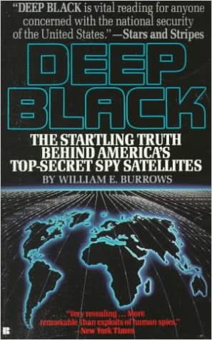 Deep Black: Space Espionage and National Security written by William E. Burrows