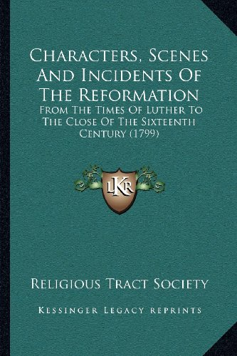 Characters, Scenes and Incidents of the Reformation: From the Times of Luther to the Close of the Sixteenth Century (1799)