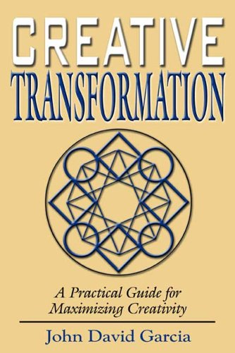 Creative Transformation: A Practical Guide for Maximizing Creativity
