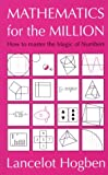 Mathematics for the Million: How to Master the Magic of Numbers Lancelot Hogben
