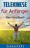 Telekinese für Anfänger: Das Handbuch, ein Leitfaden um außersinnliche Wahrnehmung zu üben(Telekinese, Übersinnliches, Magie, Psychokinese, Meditation)