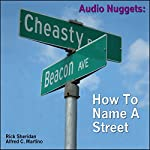 Audio Nuggets: How to Get a Street Named | Alfred C. Martino,Rick Sheridan