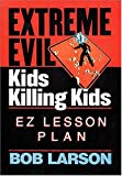 Extreme Evil - Kids Killing Kids - Ez Lesson Plan (0785297014) by Bob Larson
