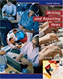 Writing and Reporting News: A Coaching Method (with InfoTrac) (Wadsworth Series in Mass Communication and Journalism), Rich, Carole