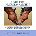 Soulful Horsemanship: A Path to Emotional Freedom for the Horse and Human Audiobook by Stef P. Durham Narrated by Stef P. Durham