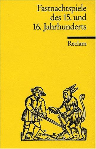 Fastnachtsspiele des 15. und 16. Jahrhunderts.
