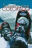 Snowshoeing Colorado, 3rd Ed.