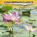 Lebensweisheiten als Weg (Long-Seminar-Classics) Hörbuch von Kurt Tepperwein Gesprochen von: Kurt Tepperwein