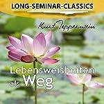 Lebensweisheiten als Weg (Long-Seminar-Classics) | Kurt Tepperwein