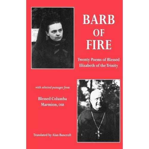 Barb of Fire: Twenty Poems of Blessed Elizabeth of the Trinity With Selected Passages from Blessed Columba Marmion Osb