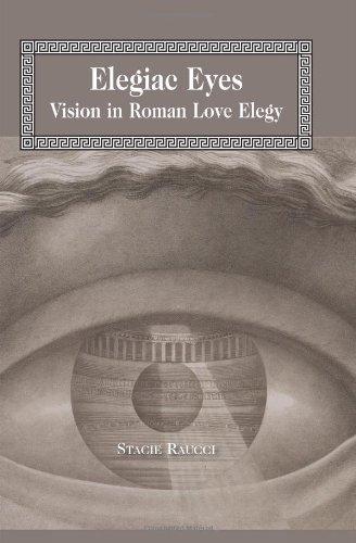 Elegiac Eyes: Vision in Roman Love Elegy (Lang Classical Studies)
