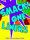 Funny One-Liner Jokes for Adults!: SMACK! Jokes, Puns, Funny One-Liners, and Adult Jokes! (Funny & Hilarious Joke Books)