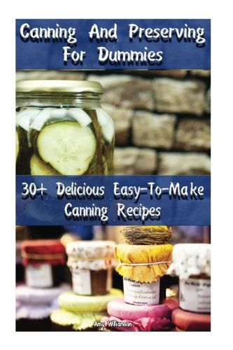 Canning And Preserving For Dummies 30 Delicious Easy-To-Make Canning Recipes: Canning Recipe Book (Canning And Preserving Recipes) (Pressure Canning For Dummies compare prices)