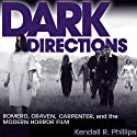Dark Directions: Romero, Craven, Carpenter, and the Modern Horror Film (       UNABRIDGED) by Kendall R. Phillips Narrated by Scotty Drake
