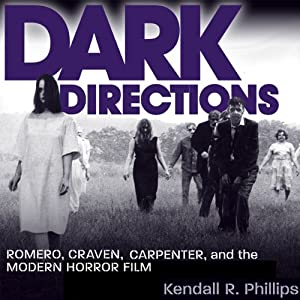 Dark Directions: Romero, Craven, Carpenter, and the Modern Horror Film | [Kendall R. Phillips]
