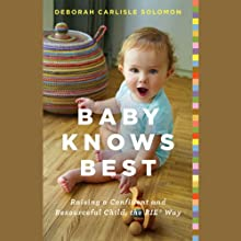 Baby Knows Best: Raising a Confident and Resourceful Child, the RIE® Way (       UNABRIDGED) by Deborah Carlisle Solomon Narrated by Deborah Carlisle Solomon
