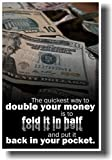 The Quickest Way to Double Your Money Is to Fold It in Half and Put It Back Into Your Pocket - Money Management Poster