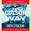 The Colson Way: Loving Your Neighbor and Living with Faith in a Hostile World (       UNABRIDGED) by Owen Strachan Narrated by Mark Smeby