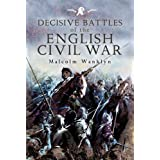 Decisive Battles of the English Civil Warby Malcolm Wanklyn