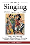 The Art of Singing Onstage and in the Studio: Understanding the Psychology, Relationships, and Technology in Performing and Recording