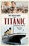 ISBN: 1445605945 - The Truth About the Titanic: A Survivor's Story