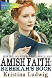 Amish Faith: Rebekahs Book (Amish in College #1)