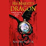 His Majesty's Dragon: Temeraire, Book 1 (       ABRIDGED) by Naomi Novik Narrated by David Thorn