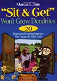 """Sit and Get"" Won't Grow Dendrites: 20 Professional Learning Strategies That Engage the Adult Brain Reviews"