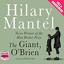 The Giant, O'Brien (       UNABRIDGED) by Hilary Mantel Narrated by Patrick Moy