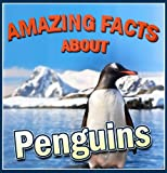 Childrens Book : Amazing Facts About - Penguins (Great Picture Book)(Age 4 - 9)