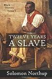 12 Years a Slave: A Slave Narrative (Black History) (Volume 1)