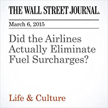Did the Airlines Actually Eliminate Fuel Surcharges? (       UNABRIDGED) by Scott McCartney Narrated by Ken Borgers