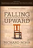 Falling Upward: A Spirituality for the Two Halves of Life -- A Companion Journal (1118428560) by Rohr, Richard