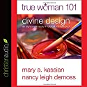 True Woman 101: Divine Design: An Eight-Week Study on Biblical Womanhood Audiobook by Mary A. Kassian, Nancy Leigh DeMoss Narrated by Sarah Zimmerman