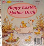 img - for Happy Easter, Mother Duck (Golden Early Childhood Series) (A First Little Golden Book) book / textbook / text book