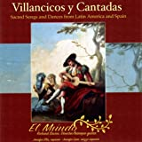 Villancicos y Cantadas: Sacred Songs and Dances From Latin America and Spain