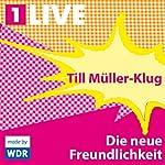 Die neue Freundlichkeit | Till Müller-Klug