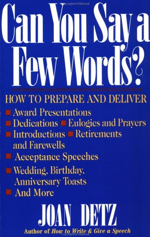 Image for Can You Say a Few Words?: How to Prepare and Deliver Award Presentations, Dedications, Eulogies and Prayers, Introductions, Retirements and Farewells, ... Birthday, Anniversary Toasts, and More.