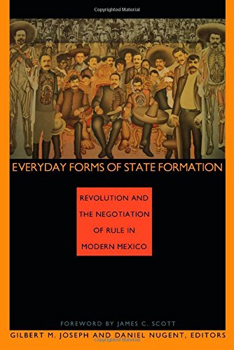 Everyday Forms of State Formation: Revolution and the...