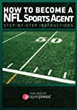 How To Become A NFL Sports Agent: Step-By-Step Instructions (How to Become A Sports Agent Book 1)