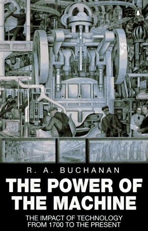 The Power of the Machine: The Impact of Technology from 1700 to the Present (Penguin History)