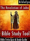 The Revelation of John: Bible Trivia Quiz & Study Guide (BibleEye Bible Trivia Quizzes & Study Guides Book 27)