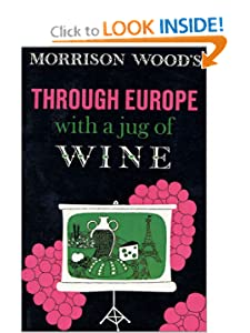 Through Europe With a Jug of Wine 1ST Edition Morrison Woods