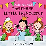 The Three Little Princesses | Georgie Adams