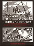 Leonard De Vries History as Hot News: World of the Early Victorians Through the Eyes of the